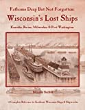 Download Fathoms Deep But Not Forgotten: Wisconsin's Lost Ships (Volume I: Kenosha, Racine, Milwaukee & Port Washington) in PDF ePUB Free Online