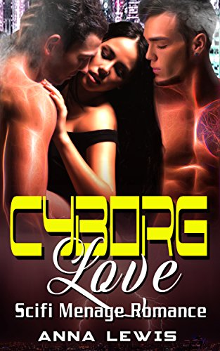 Cyborg Love: Scifi Menage Romance