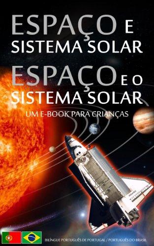 ESPAÇO e o SISTEMA SOLAR / ESPAÇO e SISTEMA SOLAR -  Bilíngue Português de Portugal /  Português do Brasil - Um e-Book para Crianças (Livro Infantil - ... de Portugal Português do Brasil 1)