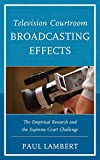 Television Courtroom Broadcasting Effects : The Empirical Research and the Supreme Court Challenge, Lambert, Paul, 0761865586
