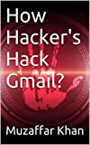 How To Hack Gmail?: Tricks & Methods to hack any Gmail account!