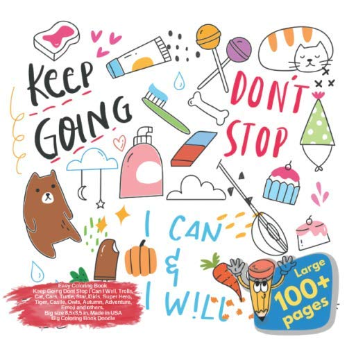 Easy Coloring Book Keep Going Dont Stop I Can I Well, Trolls, Cat, Cars, Turtle, Star, Girls, Super Hero, Tiger, Castle, Owls, Autumn, Adventure, ... Dont Stop I Can I Well and others Doodle)