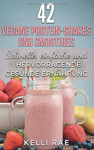 42 vegane Protein-Shakes und Smoothies   Schnelle, einfache und hervorragende gesunde Ernährung (German Edition) PDF