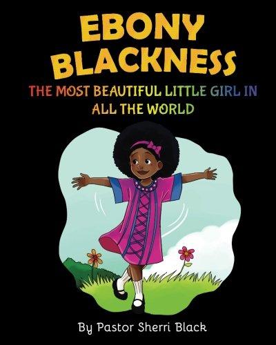 Ebony Blackness: The Most Beautiful Little Girl In All The World (The Most Ugly Girl In The World)