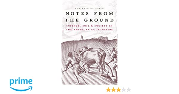 Notes from the Ground: Science, Soil, & Society in the American ...