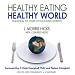 Healthy Eating, Healthy World: Unleashing the Power of PlantBased Nutrition | J. Morris Hicks,J Stanfield Hicks