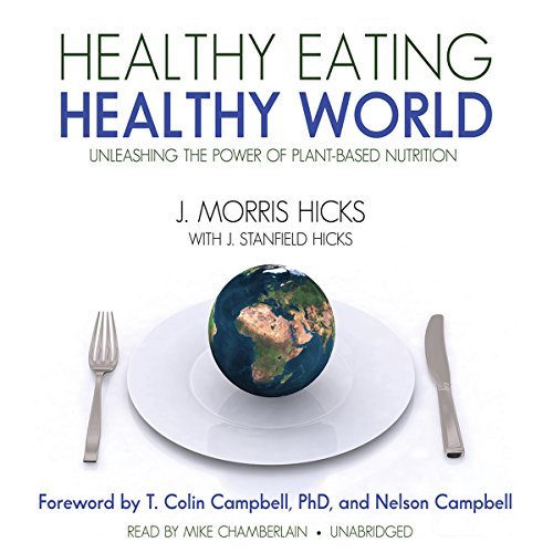 Healthy Eating, Healthy World: Unleashing the Power of PlantBased Nutrition Audiobook [Free Download by Trial] thumbnail