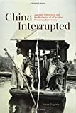 China Interrupted : Japanese Internment and the Reshaping of a Canadian Missionary Community, Grypma, Sonya, 1554586275