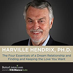 The Four Essentials of a Dream Relationship and Finding and Keeping the Love You Want Audiobook