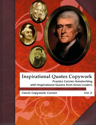 Inspirational Quotes Copywork: Practice Cursive Handwriting with Inspirational Quotes from Great Leaders (Classic Copywork: Cursive) (Volume 2)