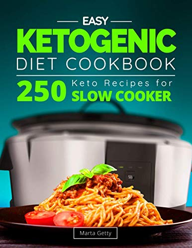 Easy Ketogenic Diet Cookbook: 250 Keto Recipes for Slow Cooker