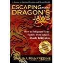 Escaping from the Dragon's Jaws: How to Safeguard Your Family from Satan's Deadly Infiltration