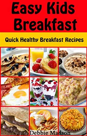 Easy Kids Breakfast: Quick Healthy Breakfast Recipes