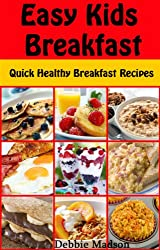 Easy Kids Breakfast: Quick Healthy Breakfast Recipes (Family Cooking Series Book 8) (English Edition)