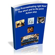 Stop Procrastinating right Now! the short and to the point Action step