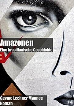 Amazonen: Eine brasilianische Geschichte (German Edition) por [Mannes, Geyme Lechner]