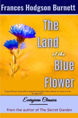 The Land of the Blue Flower (Great Classics) (Volume 95) [Frances Hodgson Burnett] (Tapa Blanda)