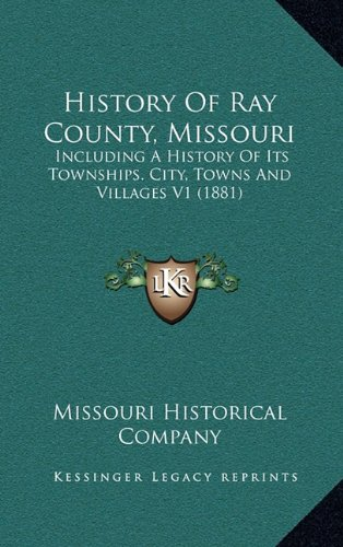History Of Ray County, Missouri: Including A History Of Its Townships. City, Towns And Villages V1 (1881) ebook