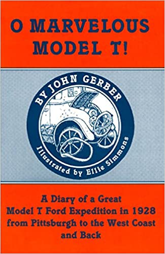 Book O Marvelous Model T!: A Diary of a Great Model t Ford Expedition in 1928 from Pittsburgh to the West Coast and Back