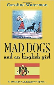 Mad Dogs and an English Girl: A Stranger in Franco's Spain