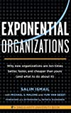 Book cover for Exponential Organizations: Why new organizations are ten times better, faster, and cheaper than yours (and what to do about it)