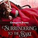 Surrendering to the Rake: A Steamy Regency Romance, Book 1 Audiobook by Georgette Brown Narrated by Em Brown