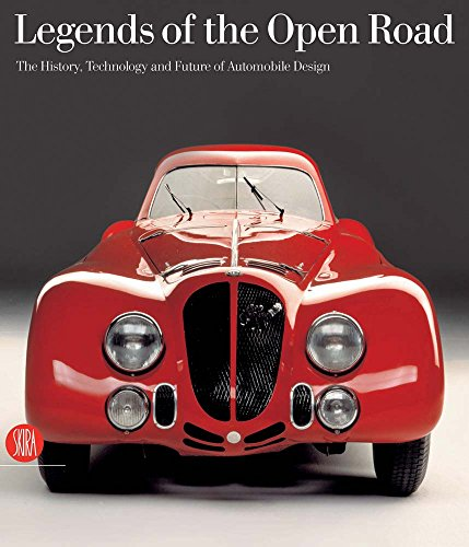Legends of the Open Road: The History, Technology, and Future of Automobile Design by Skira