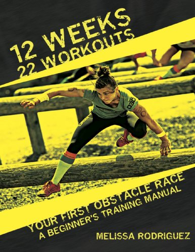 12 Weeks. 22 Workouts. Your First Obstacle Race: A Beginner's Training Manual by [Rodriguez, Melissa]