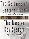 The Science of Getting Rich by Wallace D Wattles and the Master Key System by Charles Haanel, Wallace Wattles and Charles Haanel, 9562913864