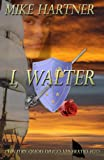 Front cover for the book I, Walter by Mike Hartner