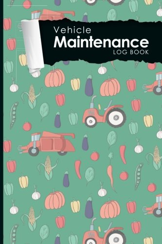 """Vehicle Maintenance Log Book: Repairs And Maintenance Record Book for Cars, Trucks, Motorcycles and Other Vehicles with Parts List and Mileage Log, ... x 9"""" (Vehicle Maintenance Logs) (Volume 27)"""