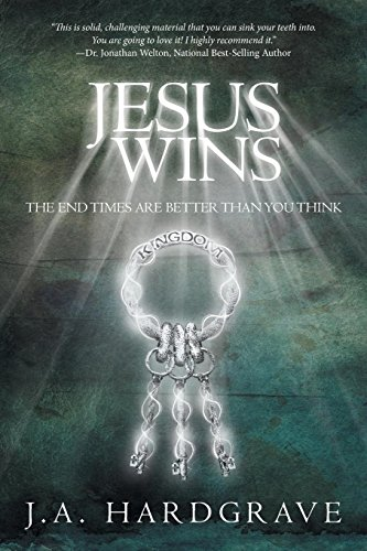 Jesus Wins: The End Times Are Better Than You Think