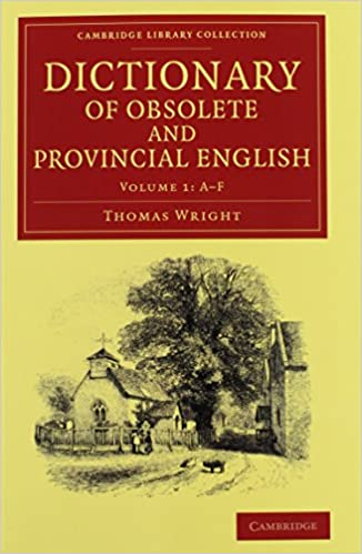 Read online Dictionary of Obsolete and Provincial English 2 Volume Set: Containing Words from the English Writers Previous to the Nineteenth Century Which Are No ... (Cambridge Library Collection - Linguistics) PDF, azw (Kindle), ePub, doc, mobi