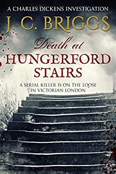 Death at Hungerford Stairs: A serial killer is on the loose in Victorian London (Charles Dickens Investigations Book 2) by [Briggs, J. C.]
