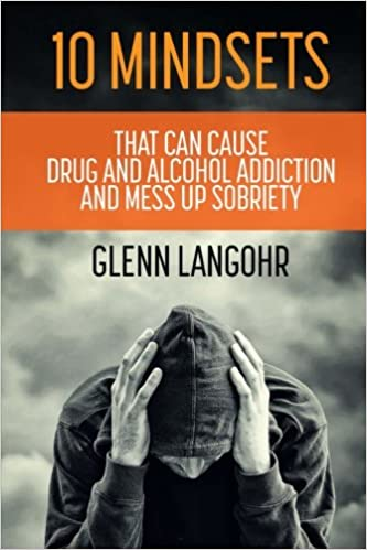 Book 10 Mindsets That Can Cause Drug and Alcohol Addiction and Mess up Sobriety