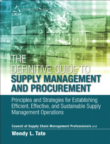 The Definitive Guide to Supply Management and Procurement: Principles and Strategies for Establishing Efficient, Effective, and Sustainable Supply ... of Supply Chain Management Professionals)