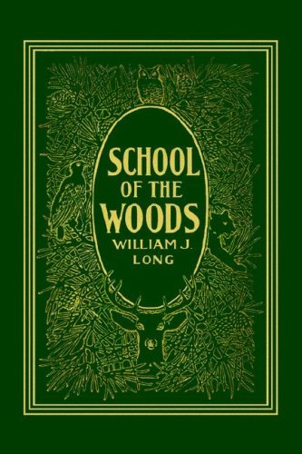 Read Online By William J. Long School of the Woods (Yesterday's Classics) ebook