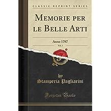 Memorie Per Le Belle Arti, Vol. 3: Anno 1787 (Classic Reprint)