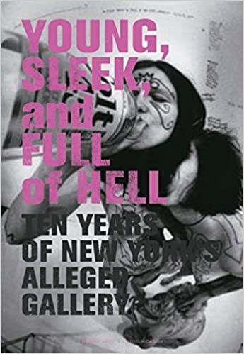 Young Sleek and Full of Hell: Ten Years of New York's Alleged Gallery by Aaron Rose (2005-06-23)
