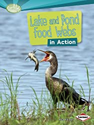 Lake and Pond Food Webs in Action (Searchlight Books) (Searchlight Books: What Is a Food Web?)