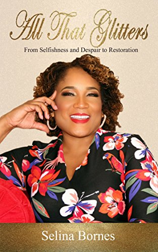 All That Glitters: From Selfishness and Despair to Restoration by Selina Bornes ebook deal