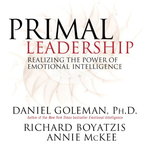 Primal Leadership: Realizing the Power of Emotional Intelligence by Macmillan Audio
