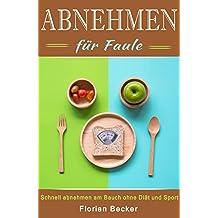 Abnehmen für Faule Schnell abnehmen am Bauch ohne Diät und Sport  (German Edition)