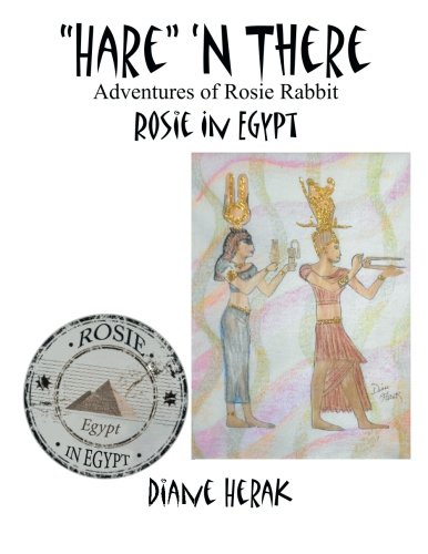 "Read Online ""Hare"" 'n There Adventures of Rosie Rabbit: Rosie in Egypt pdf"