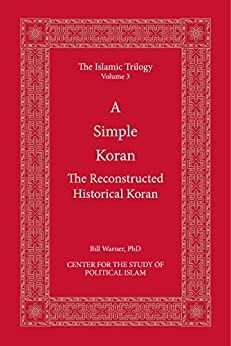 A Simple Koran: A Reconstructed Historical Koran (The Islamic Trilogy Book 3) by [Warner, Bill]