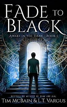 Fade to Black (Awake in the Dark Book 1) by [McBain, Tim, Vargus, L.T.]