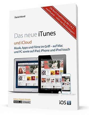 iTunes 11 und iCloud: Musik, Filme und Apps im Griff - auf Mac & PC sowie iPad, iPhone, iPod touch und Apple TV by Daniel Mandl (2013-02-08)