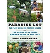 Paradise Lot: Two Plant Geeks, One-Tenth of an Acre, and the Making of an Edible Garden Oasis in the City (Paperback) - Common