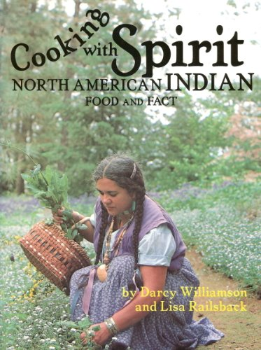 Cooking With Spirit, Native American Food and Fact by Darcy J. Williamson, Lisa Railsback