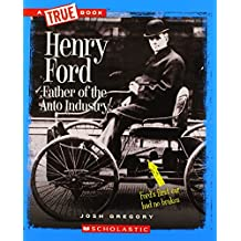 A True Book - Great American Business: Henry Ford: Father of the Auto Industry